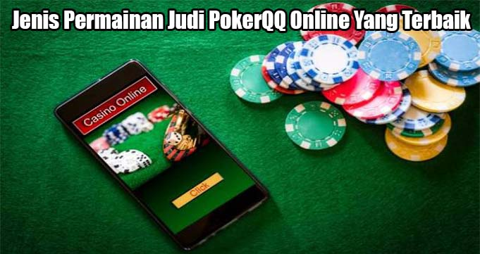 Jenis Permainan Judi PokerQQ Online Yang Terbaik